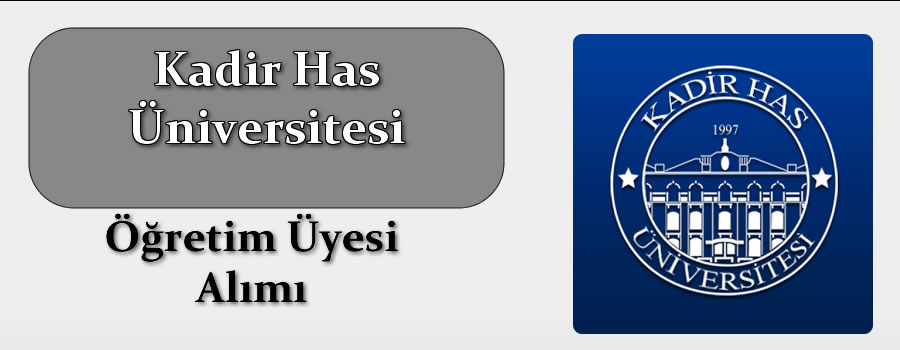 Kadir Has Üniversitesi 1 Profesör ve 1 Doçent Olmak Üzere 2 Öğretim Üyesi Alacak, Son Başvuru Tarihi 22 Kasım 2019
