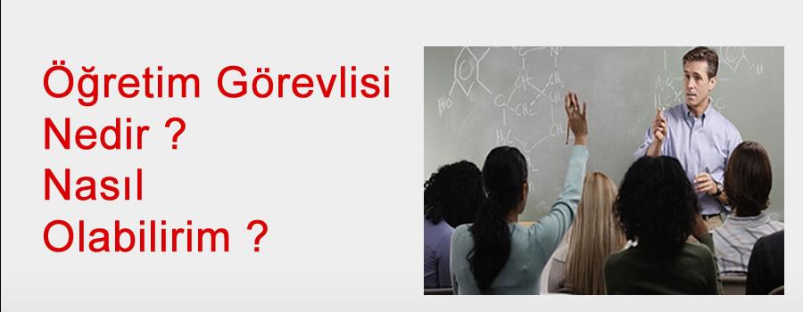 Öğretim Görevlisi Nedir ? Nasıl Olabilirim ?
